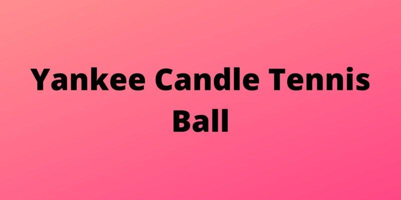 Yankee candle tennis ball