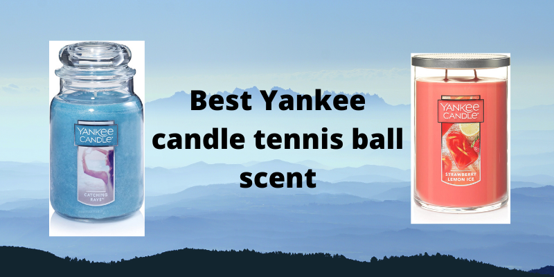 Best Yankee candle tennis ball scent