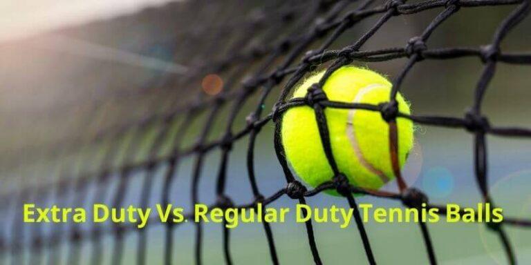 Extra Duty Vs Regular Duty Tennis Balls